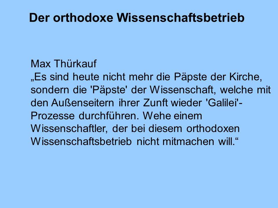 Der orthodoxe Wissenschaftsbetrieb Max Thürkauf Es sind heute nicht mehr die Päpste der Kirche, sondern die 'Päpste' der Wissenschaft, welche mit den