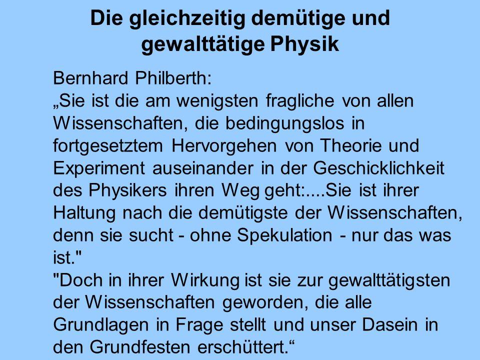 Die gleichzeitig demütige und gewalttätige Physik Bernhard Philberth: Sie ist die am wenigsten fragliche von allen Wissenschaften, die bedingungslos i