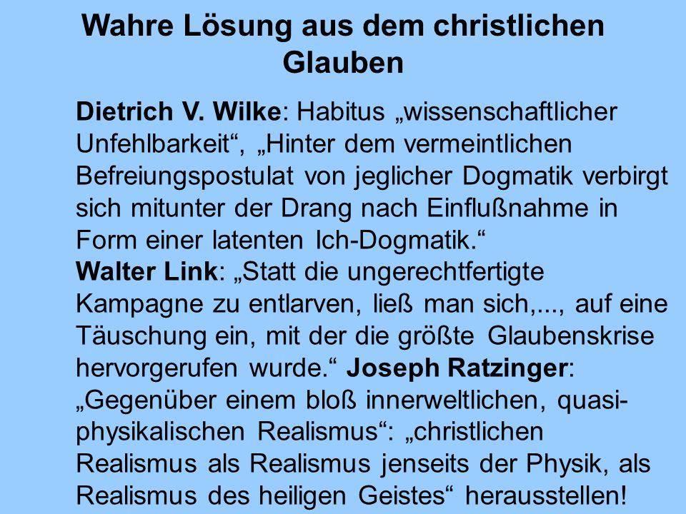 Wahre Lösung aus dem christlichen Glauben Dietrich V. Wilke: Habitus wissenschaftlicher Unfehlbarkeit, Hinter dem vermeintlichen Befreiungspostulat vo