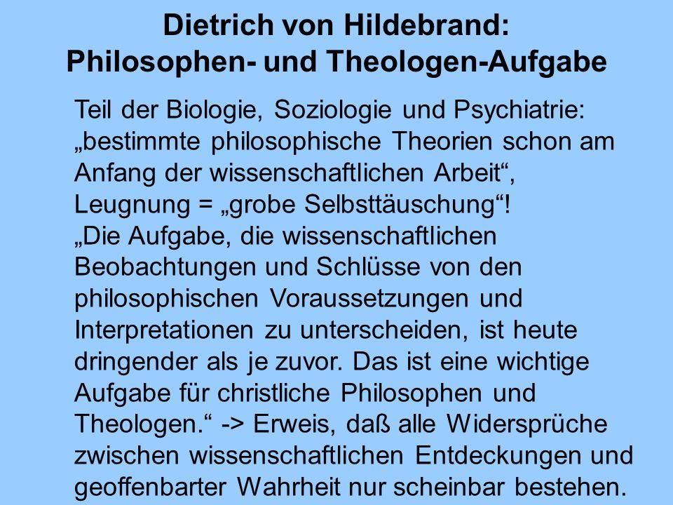 Dietrich von Hildebrand: Philosophen- und Theologen-Aufgabe Teil der Biologie, Soziologie und Psychiatrie: bestimmte philosophische Theorien schon am