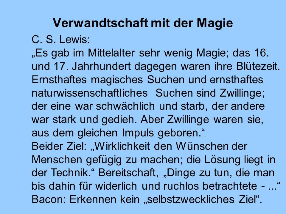 Verwandtschaft mit der Magie C. S. Lewis: Es gab im Mittelalter sehr wenig Magie; das 16. und 17. Jahrhundert dagegen waren ihre Blütezeit. Ernsthafte