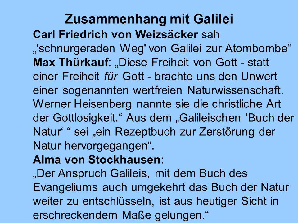 Zusammenhang mit Galilei Carl Friedrich von Weizsäcker sah 'schnurgeraden Weg' von Galilei zur Atombombe Max Thürkauf: Diese Freiheit von Gott - statt