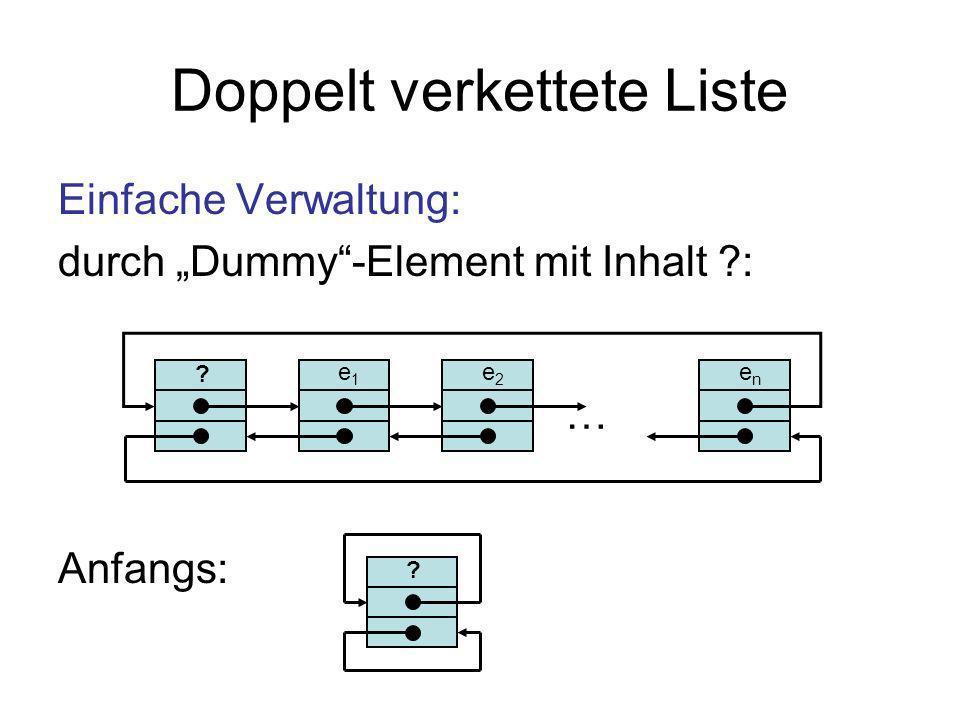 Doppelt verkettete Liste Einfache Verwaltung: durch Dummy-Element mit Inhalt ?: Anfangs: e1e1 ? … e2e2 enen ?