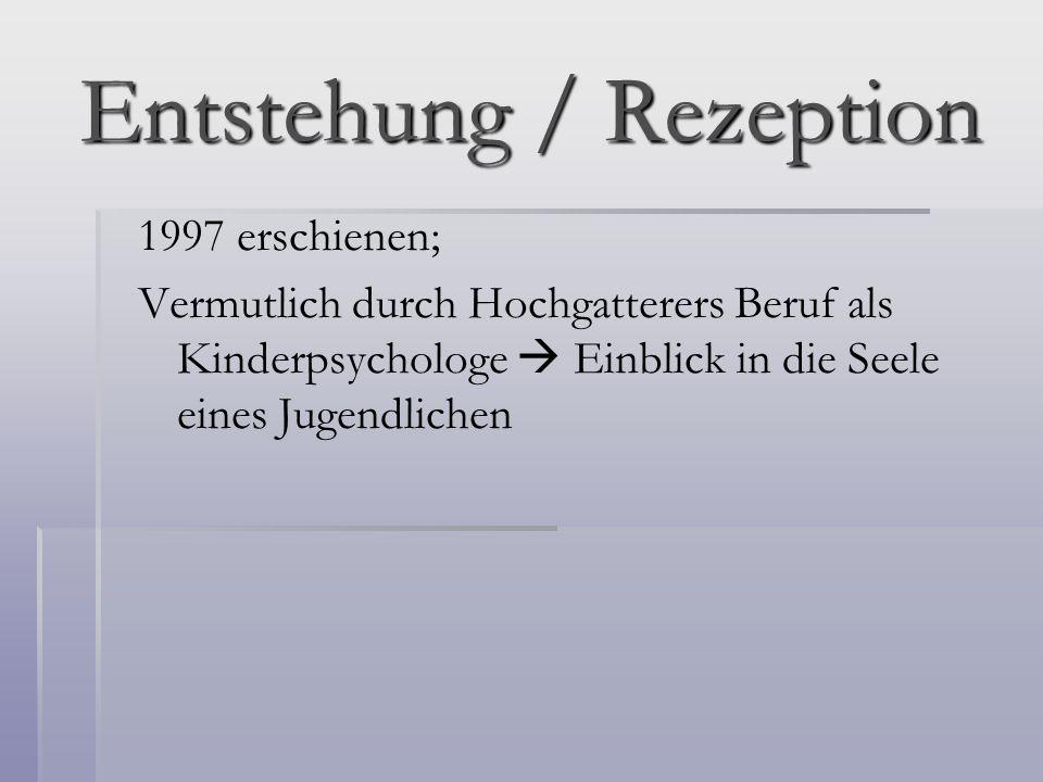 Entstehung / Rezeption 1997 erschienen; Vermutlich durch Hochgatterers Beruf als Kinderpsychologe Einblick in die Seele eines Jugendlichen