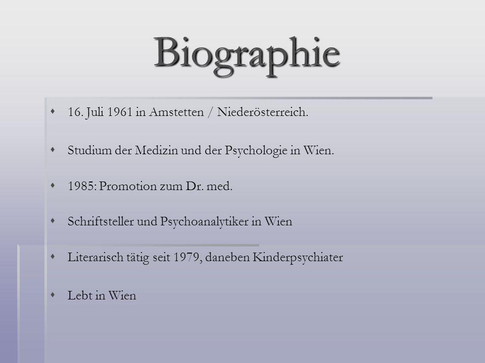 Biographie 16. Juli 1961 in Amstetten / Niederösterreich. Studium der Medizin und der Psychologie in Wien. 1985: Promotion zum Dr. med. Schriftsteller