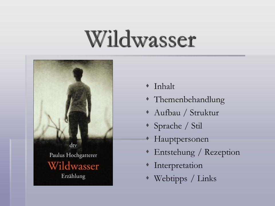 Wildwasser Inhalt Themenbehandlung Aufbau / Struktur Sprache / Stil Hauptpersonen Entstehung / Rezeption Interpretation Webtipps / Links