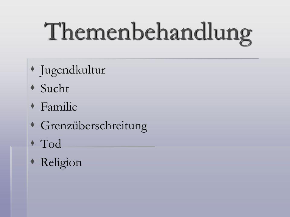 Themenbehandlung Jugendkultur Sucht Familie Grenzüberschreitung Tod Religion