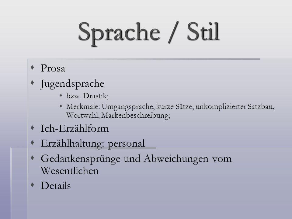 Sprache / Stil Prosa Jugendsprache bzw. Drastik; Merkmale: Umgangsprache, kurze Sätze, unkomplizierter Satzbau, Wortwahl, Markenbeschreibung; Ich-Erzä
