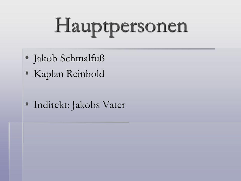 Hauptpersonen Jakob Schmalfuß Kaplan Reinhold Indirekt: Jakobs Vater