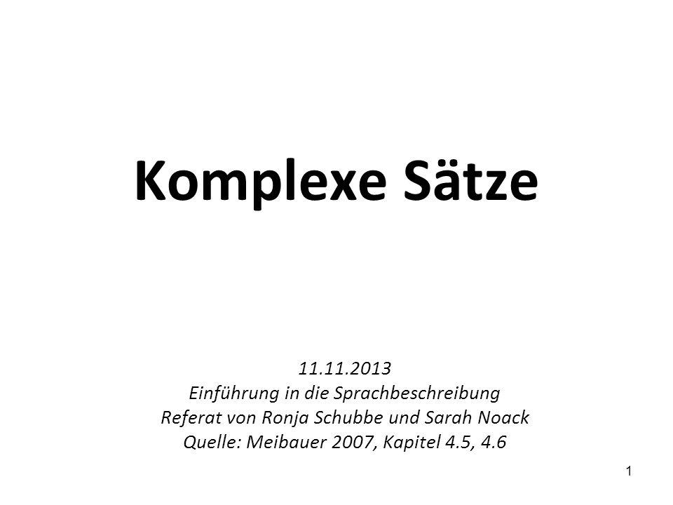 1 Komplexe Sätze 11.11.2013 Einführung in die Sprachbeschreibung Referat von Ronja Schubbe und Sarah Noack Quelle: Meibauer 2007, Kapitel 4.5, 4.6