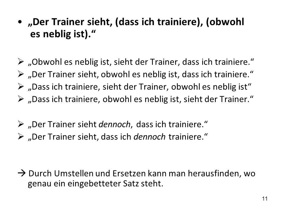 11 Der Trainer sieht, (dass ich trainiere), (obwohl es neblig ist).