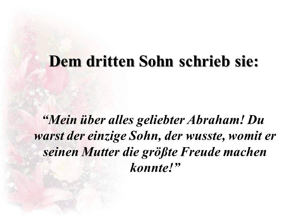 Dem dritten Sohn schrieb sie: Mein über alles geliebter Abraham.