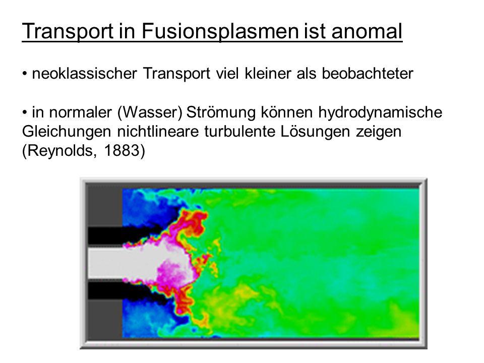 Transport in Fusionsplasmen ist anomal neoklassischer Transport viel kleiner als beobachteter in normaler (Wasser) Strömung können hydrodynamische Gle