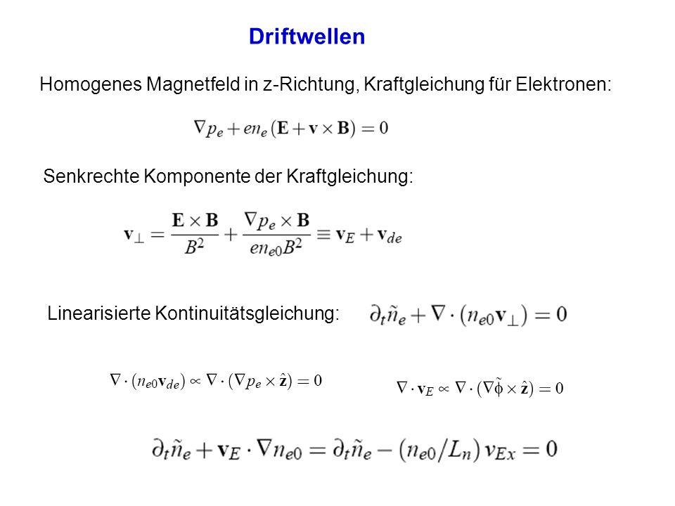 Driftwellen Homogenes Magnetfeld in z-Richtung, Kraftgleichung für Elektronen: Senkrechte Komponente der Kraftgleichung: Linearisierte Kontinuitätsgle