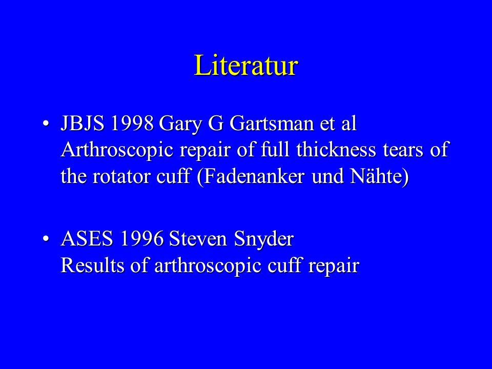 Literatur JBJS 1998 Gary G Gartsman et al Arthroscopic repair of full thickness tears of the rotator cuff (Fadenanker und Nähte)JBJS 1998 Gary G Garts