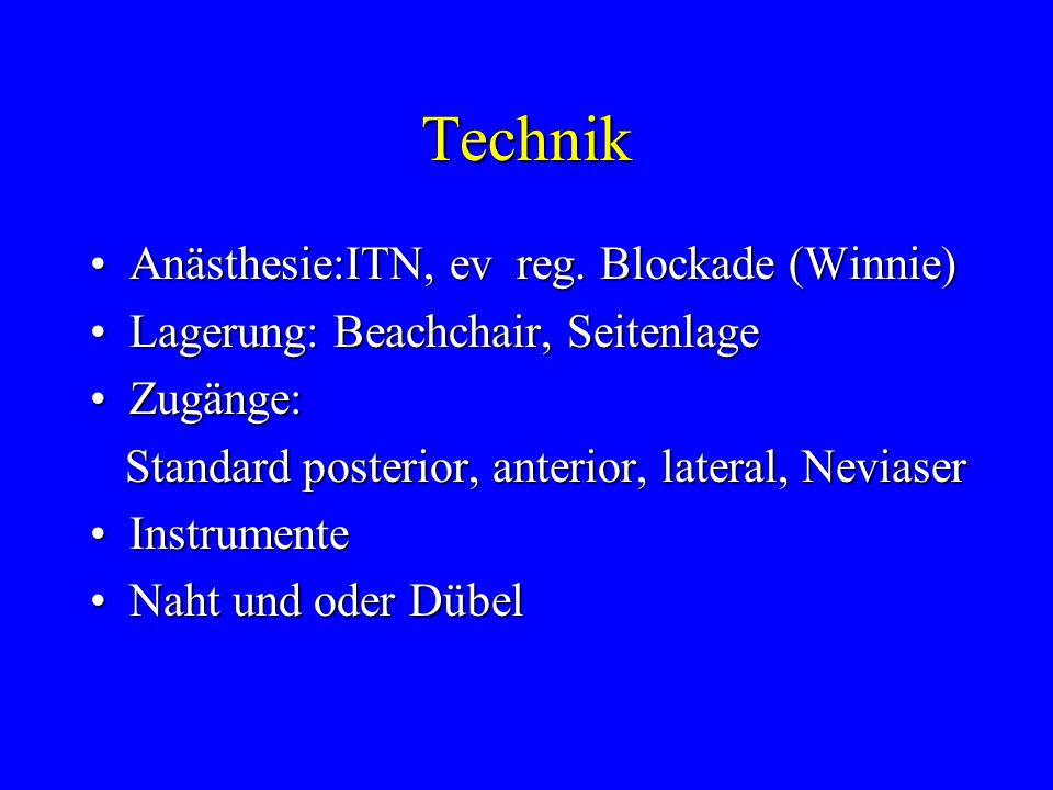 Technik Anästhesie:ITN, ev reg. Blockade (Winnie)Anästhesie:ITN, ev reg. Blockade (Winnie) Lagerung: Beachchair, SeitenlageLagerung: Beachchair, Seite
