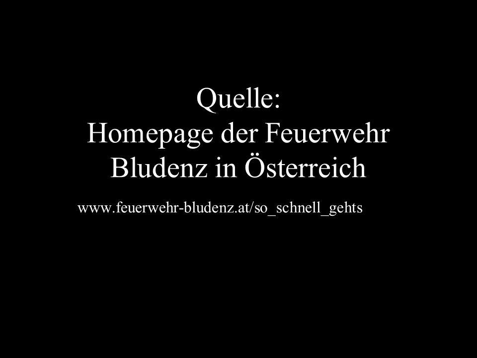 Quelle: Homepage der Feuerwehr Bludenz in Österreich // www.feuerwehr-bludenz.at/so_schnell_gehts.htm