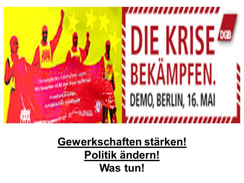 Gewerkschaften stärken! Politik ändern! Was tun!