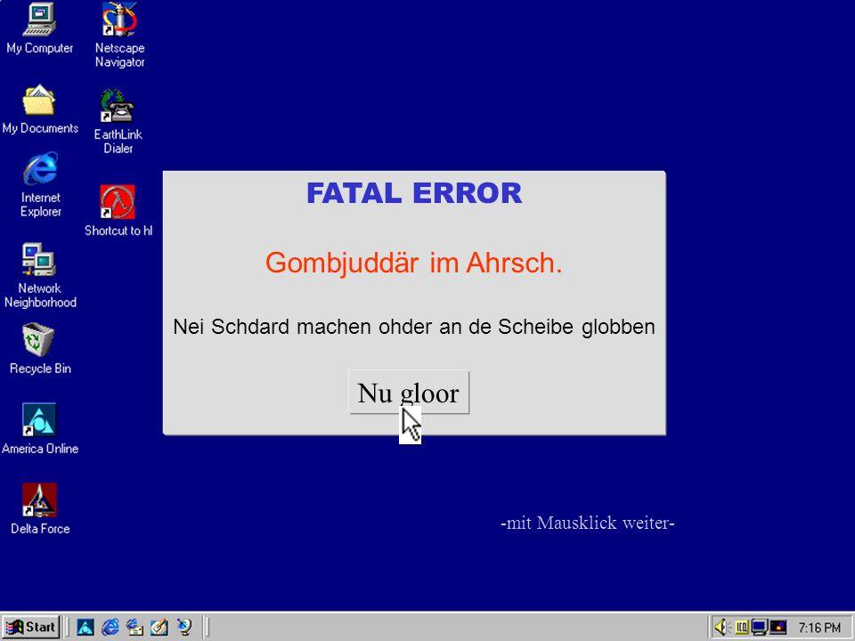 FATAL ERROR Gombjuddär im Ahrsch.