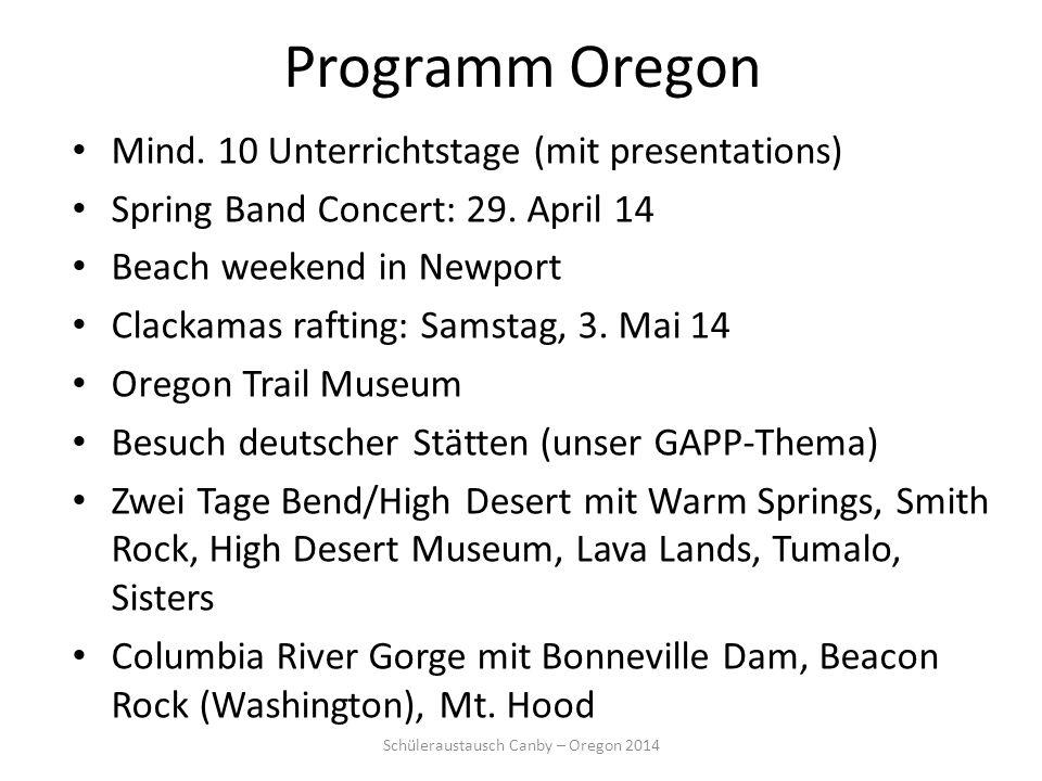 Programm Oregon Mind. 10 Unterrichtstage (mit presentations) Spring Band Concert: 29. April 14 Beach weekend in Newport Clackamas rafting: Samstag, 3.