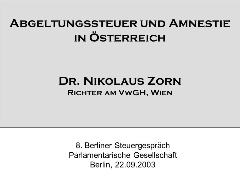 Abgeltungssteuer und Amnestie in Österreich Dr. Nikolaus Zorn Richter am VwGH, Wien 8.