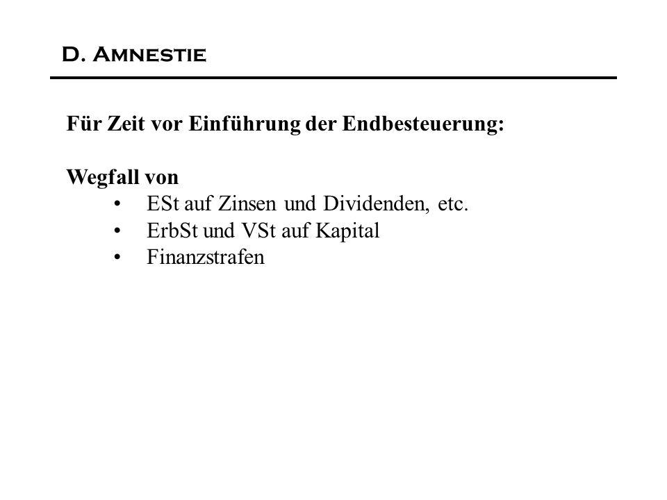 D. Amnestie Für Zeit vor Einführung der Endbesteuerung: Wegfall von ESt auf Zinsen und Dividenden, etc. ErbSt und VSt auf Kapital Finanzstrafen