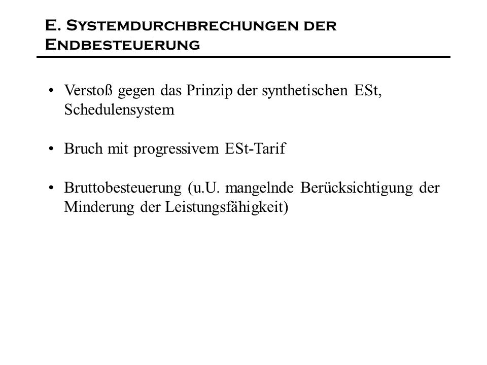 E. Systemdurchbrechungen der Endbesteuerung Verstoß gegen das Prinzip der synthetischen ESt, Schedulensystem Bruch mit progressivem ESt-Tarif Bruttobe