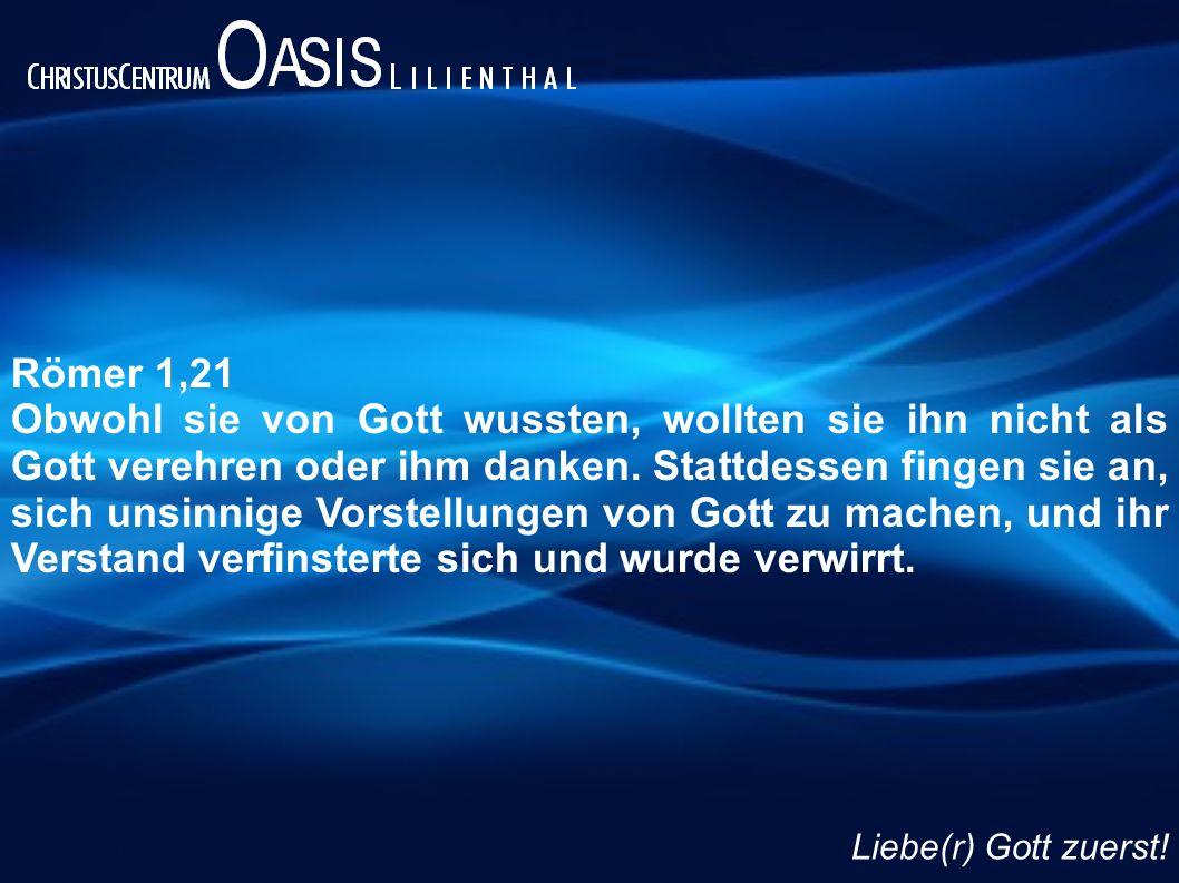 Römer 1,21 Obwohl sie von Gott wussten, wollten sie ihn nicht als Gott verehren oder ihm danken.