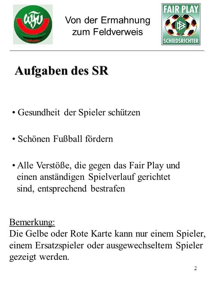 2 Von der Ermahnung zum Feldverweis Aufgaben des SR Gesundheit der Spieler schützen Schönen Fußball fördern Alle Verstöße, die gegen das Fair Play und