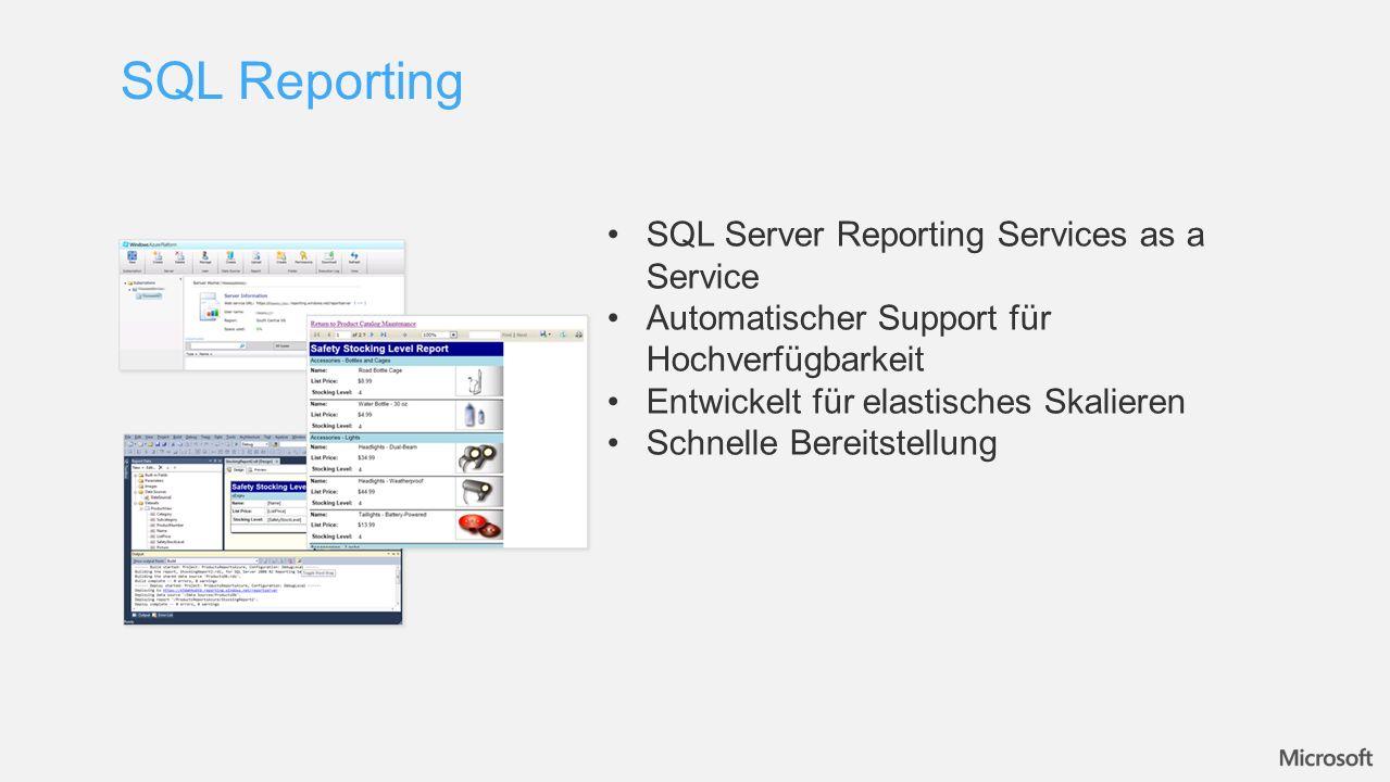 SQL Reporting SQL Server Reporting Services as a Service Automatischer Support für Hochverfügbarkeit Entwickelt für elastisches Skalieren Schnelle Bereitstellung