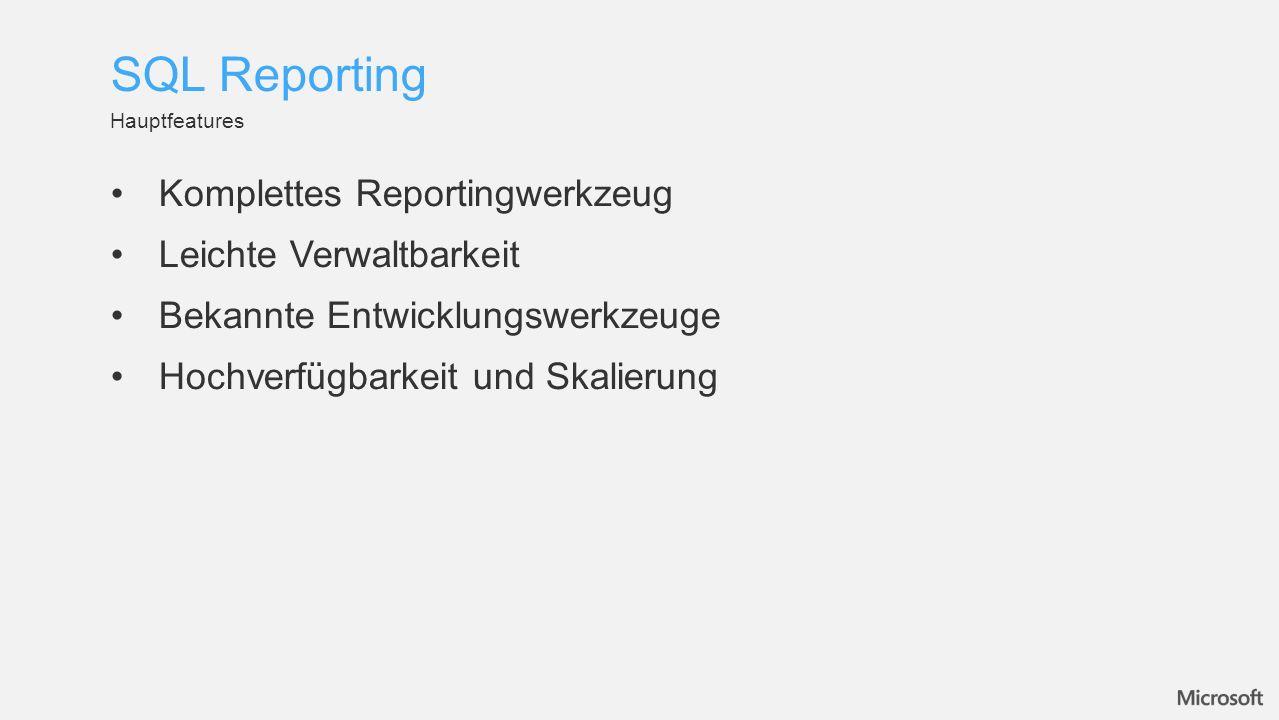 Komplettes Reportingwerkzeug Leichte Verwaltbarkeit Bekannte Entwicklungswerkzeuge Hochverfügbarkeit und Skalierung Hauptfeatures SQL Reporting