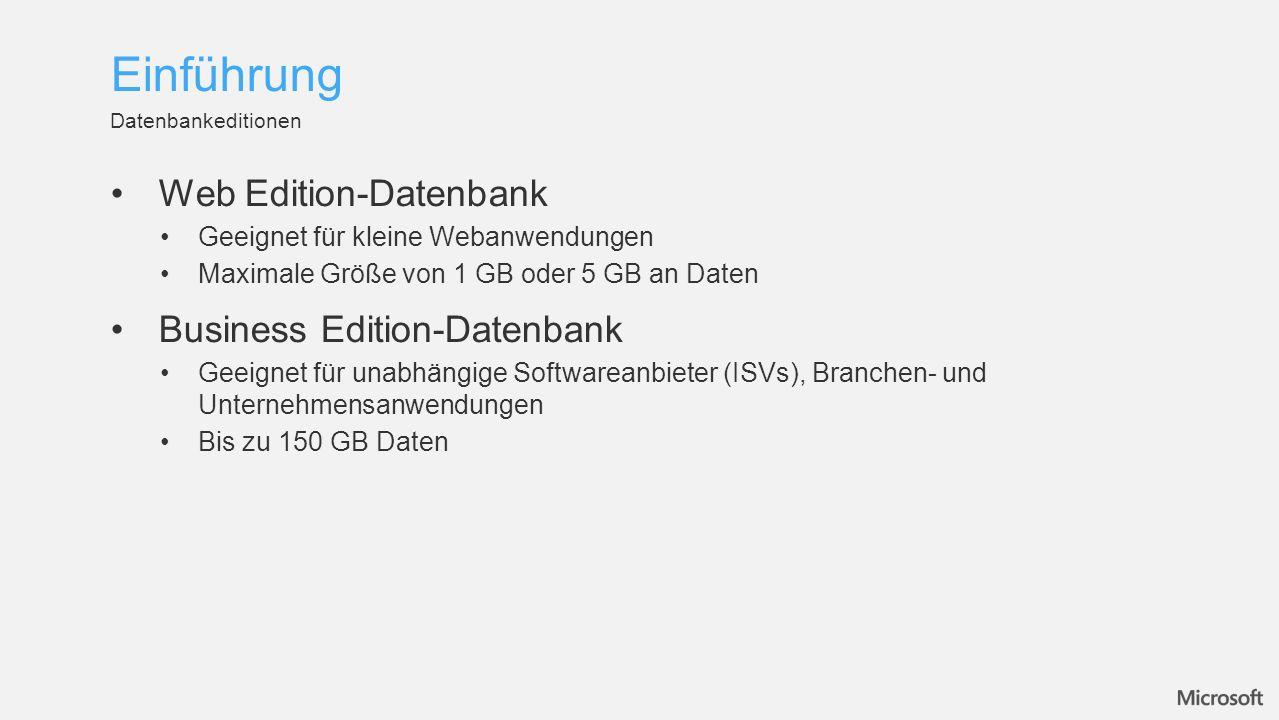 Web Edition-Datenbank Geeignet für kleine Webanwendungen Maximale Größe von 1 GB oder 5 GB an Daten Business Edition-Datenbank Geeignet für unabhängige Softwareanbieter (ISVs), Branchen- und Unternehmensanwendungen Bis zu 150 GB Daten Datenbankeditionen Einführung