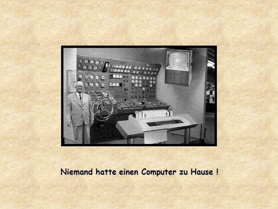 Niemand hatte einen Computer zu Hause !