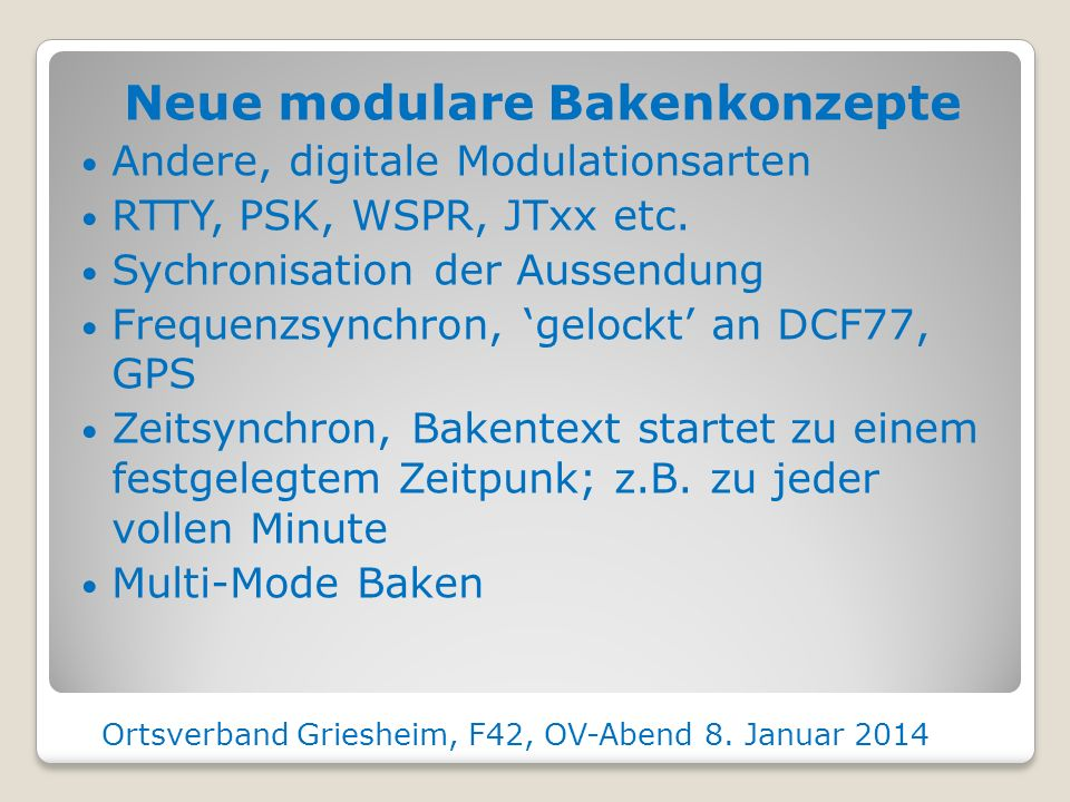 Neue modulare Bakenkonzepte Andere, digitale Modulationsarten RTTY, PSK, WSPR, JTxx etc.