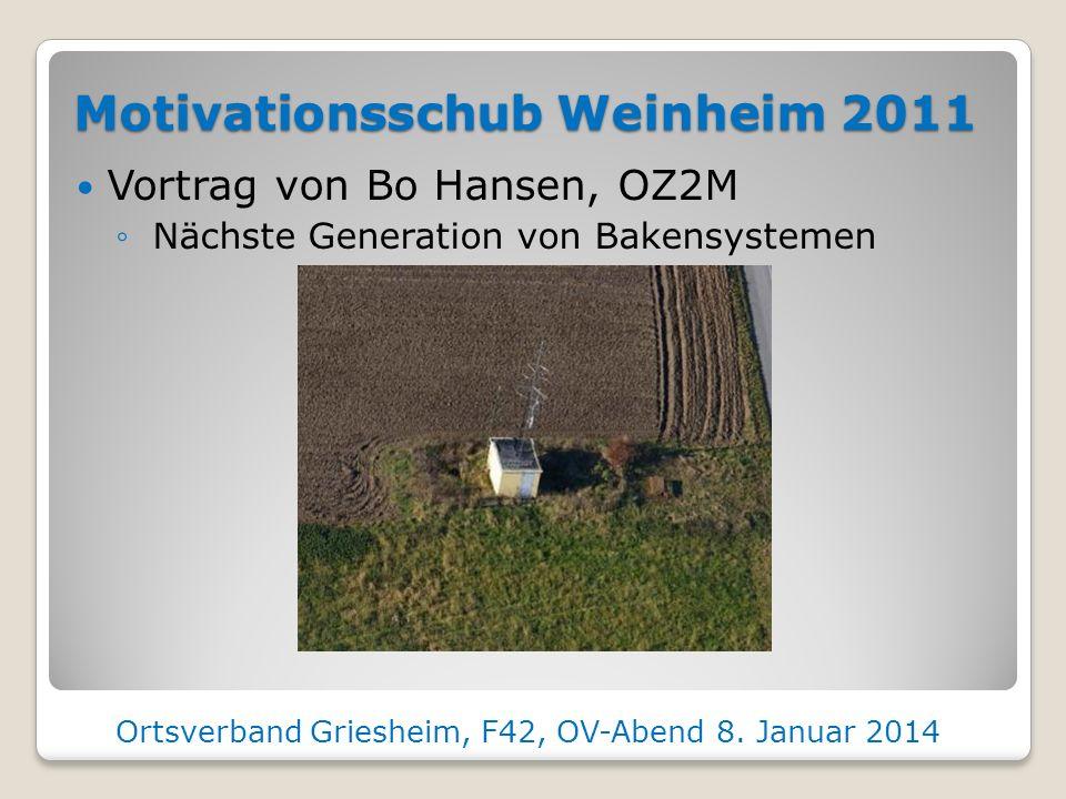 Motivationsschub Weinheim 2011 Vortrag von Bo Hansen, OZ2M Nächste Generation von Bakensystemen Ortsverband Griesheim, F42, OV-Abend 8.