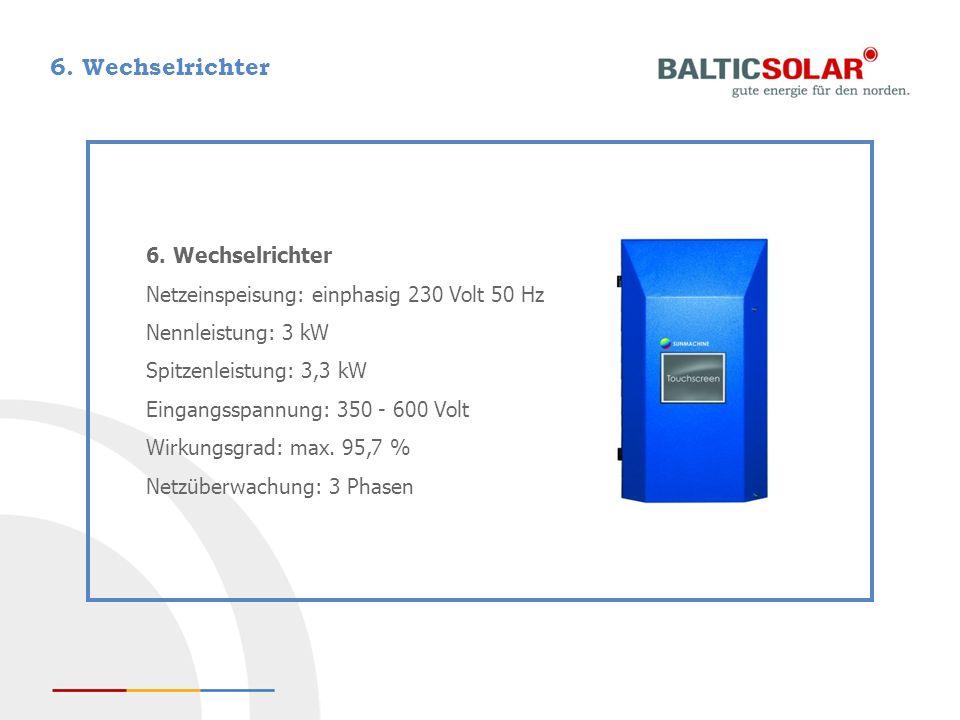 6. Wechselrichter Netzeinspeisung: einphasig 230 Volt 50 Hz Nennleistung: 3 kW Spitzenleistung: 3,3 kW Eingangsspannung: 350 - 600 Volt Wirkungsgrad:
