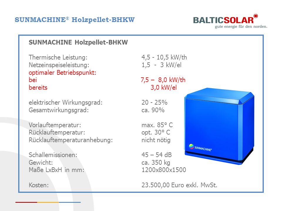 SUNMACHINE ® Holzpellet-BHKW SUNMACHINE Holzpellet-BHKW Thermische Leistung: 4,5 - 10,5 kW/th Netzeinspeiseleistung: 1,5 - 3 kW/el optimaler Betriebsp