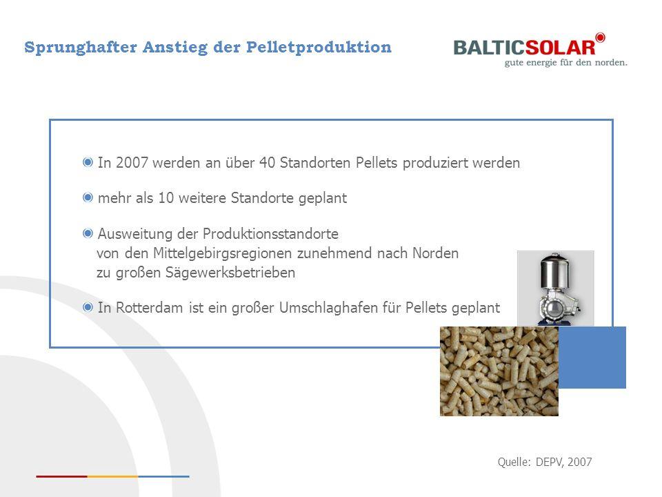 Sprunghafter Anstieg der Pelletproduktion In 2007 werden an über 40 Standorten Pellets produziert werden mehr als 10 weitere Standorte geplant Ausweit