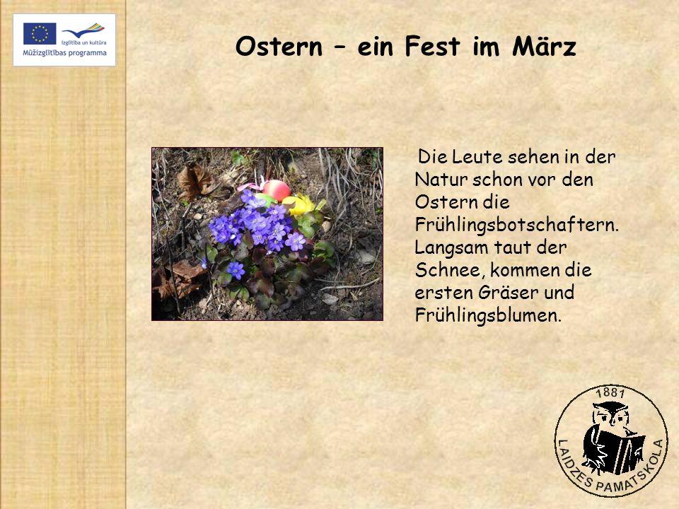 Ostern – ein Fest im März Die Leute sehen in der Natur schon vor den Ostern die Frühlingsbotschaftern. Langsam taut der Schnee, kommen die ersten Gräs