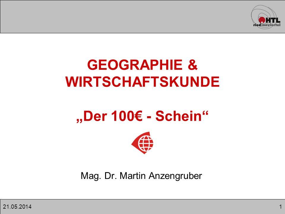121.05.2014 GEOGRAPHIE & WIRTSCHAFTSKUNDE Der 100 - Schein Mag. Dr. Martin Anzengruber
