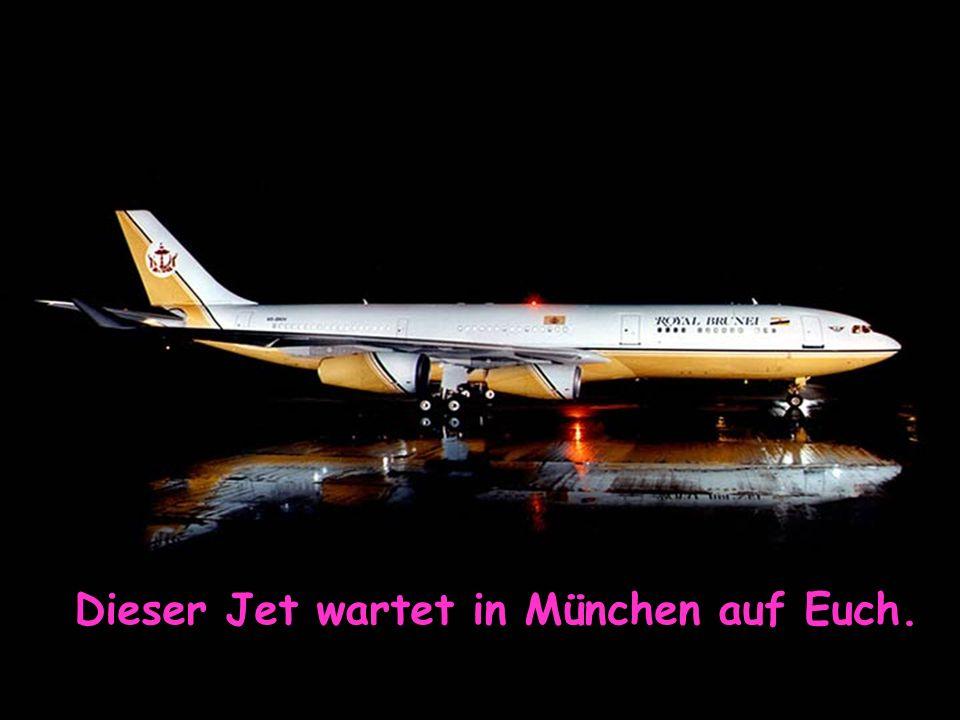Am 10.12.2007 um 16:00 Uhr ist der Abflug von Flugplatz München. Bitte 30 Minuten vorher den PKW vor der Abflughalle parken. Du-Ihr werdet erwartet un