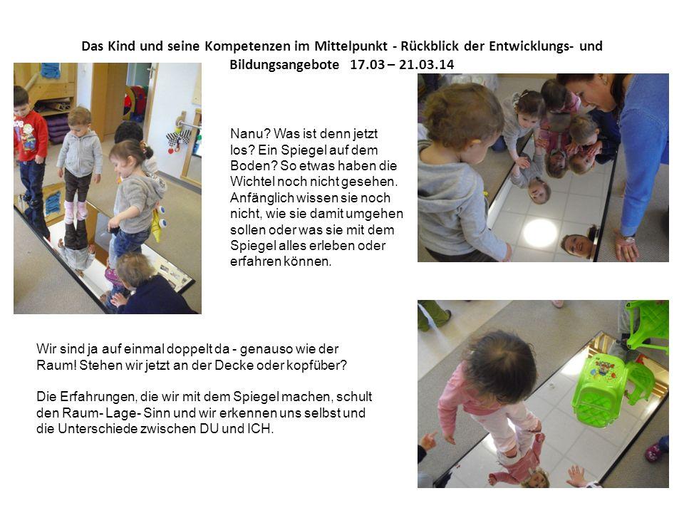 Das Kind und seine Kompetenzen im Mittelpunkt - Rückblick der Entwicklungs- und Bildungsangebote 17.03 – 21.03.14 Nanu.