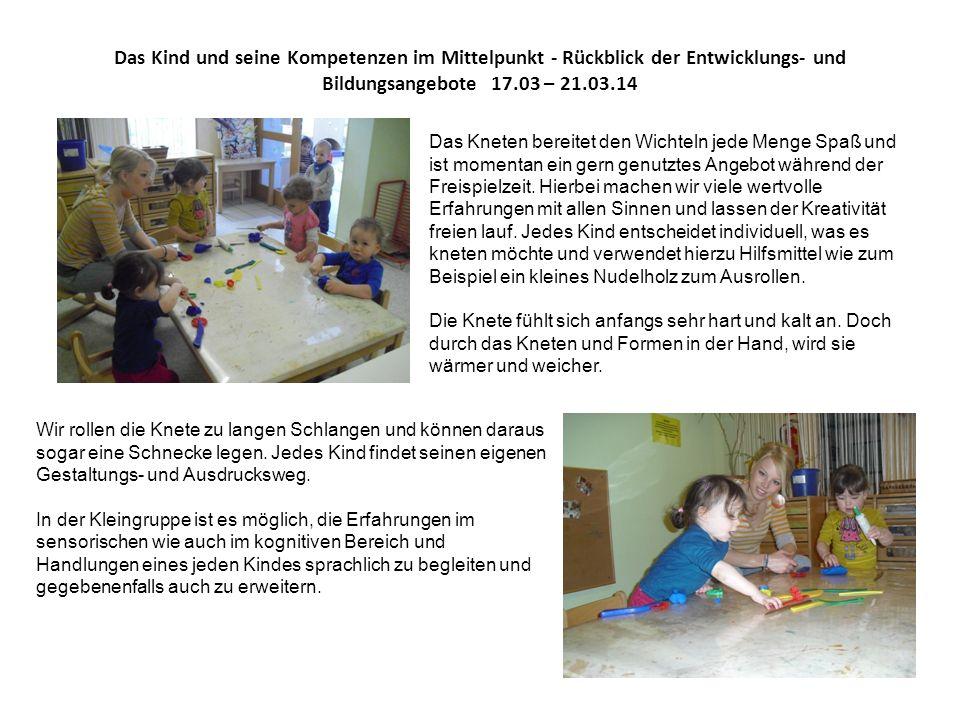 Das Kind und seine Kompetenzen im Mittelpunkt - Rückblick der Entwicklungs- und Bildungsangebote 17.03 – 21.03.14 Das Kneten bereitet den Wichteln jed
