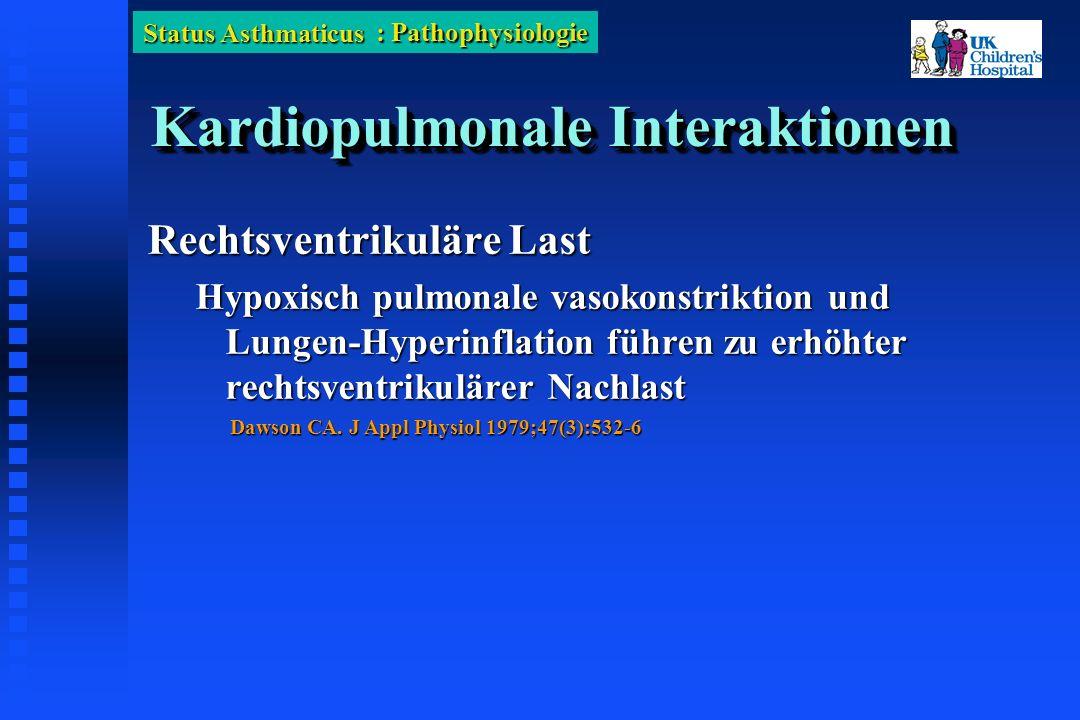Status Asthmaticus Kardiopulmonale Interaktionen Rechtsventrikuläre Last Hypoxisch pulmonale vasokonstriktion und Lungen-Hyperinflation führen zu erhöhter rechtsventrikulärer Nachlast Dawson CA.