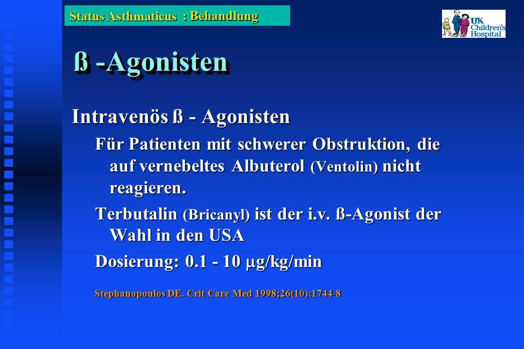 Status Asthmaticus ß -Agonisten Intravenös ß - Agonisten Für Patienten mit schwerer Obstruktion, die auf vernebeltes Albuterol (Ventolin) nicht reagieren.