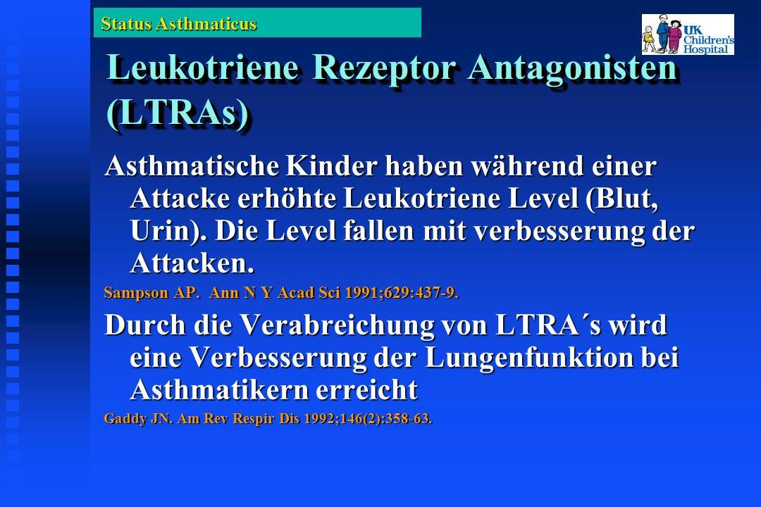 Status Asthmaticus Leukotriene Rezeptor Antagonisten (LTRAs) Asthmatische Kinder haben während einer Attacke erhöhte Leukotriene Level (Blut, Urin).