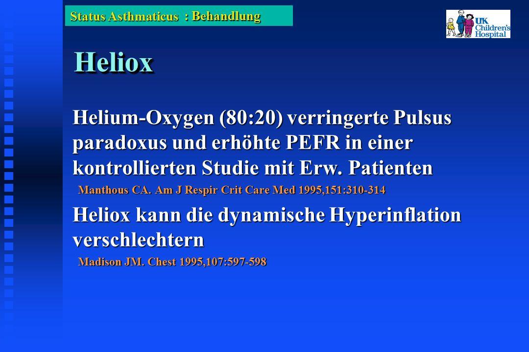 Status Asthmaticus HelioxHeliox Helium-Oxygen (80:20) verringerte Pulsus paradoxus und erhöhte PEFR in einer kontrollierten Studie mit Erw.