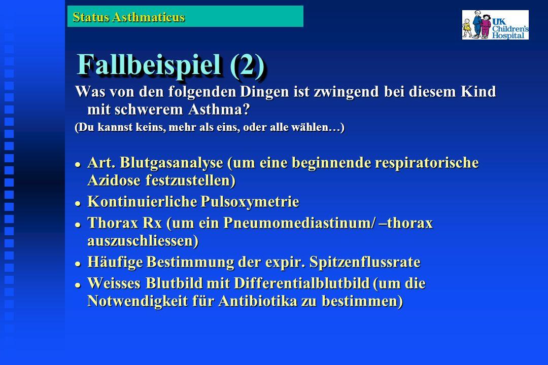 Status Asthmaticus Fallbeispiel (2) Was von den folgenden Dingen ist zwingend bei diesem Kind mit schwerem Asthma.
