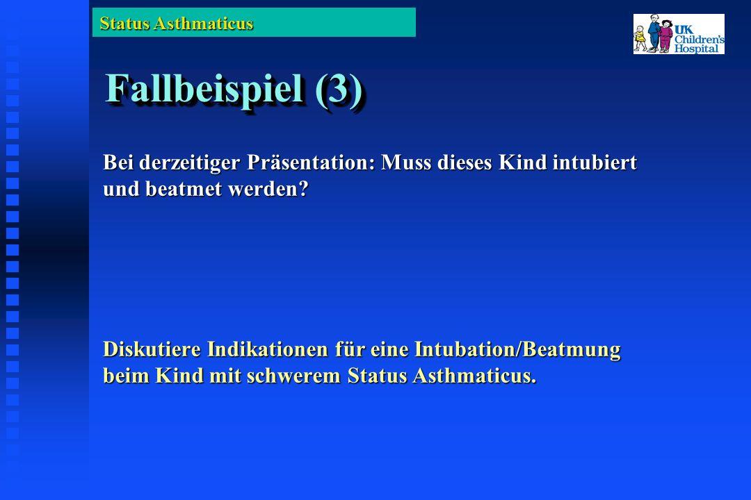 Status Asthmaticus Fallbeispiel (3) Bei derzeitiger Präsentation: Muss dieses Kind intubiert und beatmet werden.