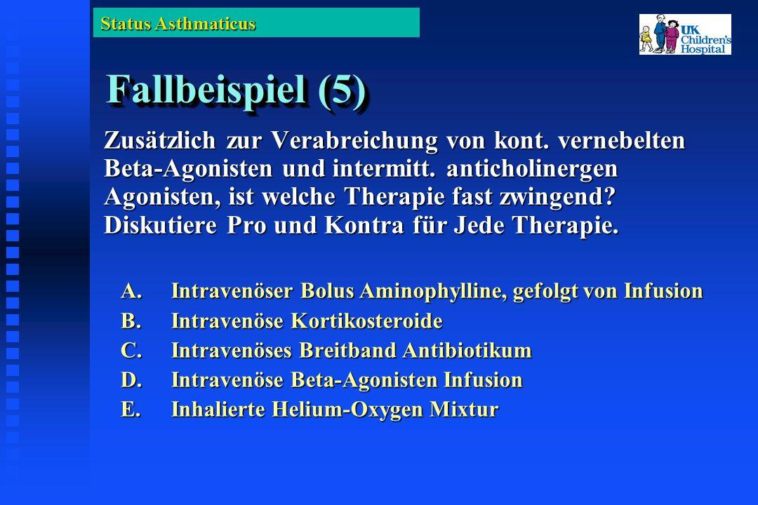Status Asthmaticus Fallbeispiel (5) Zusätzlich zur Verabreichung von kont.